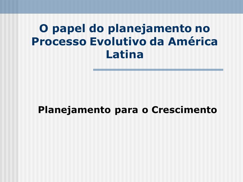O papel do planejamento no Processo Evolutivo da América Latina Planejamento para o Crescimento