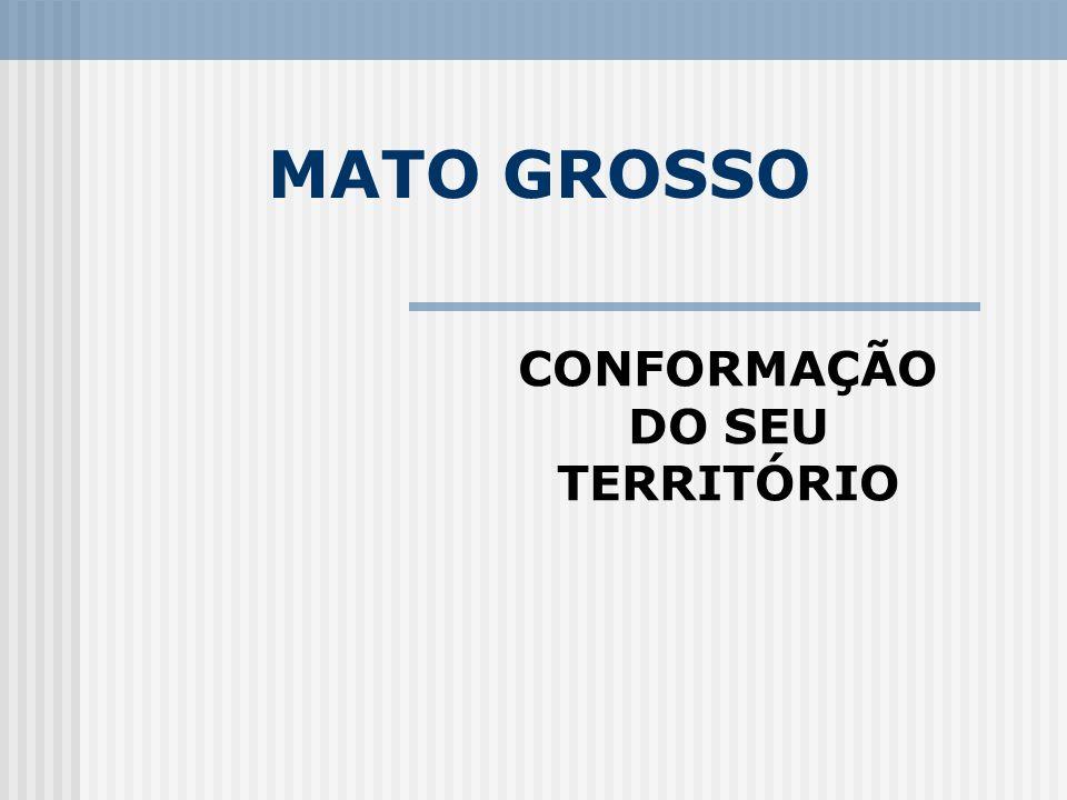 MATO GROSSO CONFORMAÇÃO DO SEU TERRITÓRIO