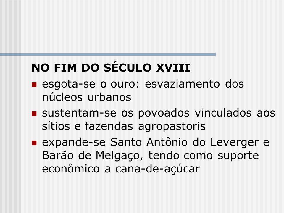 NO FIM DO SÉCULO XVIII esgota-se o ouro: esvaziamento dos núcleos urbanos sustentam-se os povoados vinculados aos sítios e fazendas agropastoris expan