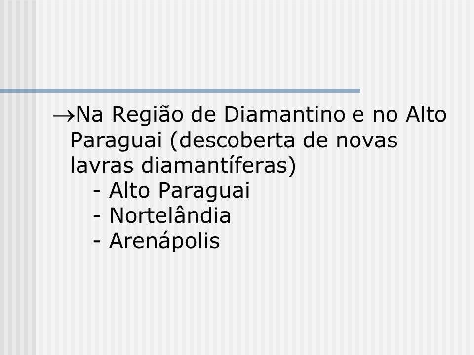 Na Região de Diamantino e no Alto Paraguai (descoberta de novas lavras diamantíferas) - Alto Paraguai - Nortelândia - Arenápolis