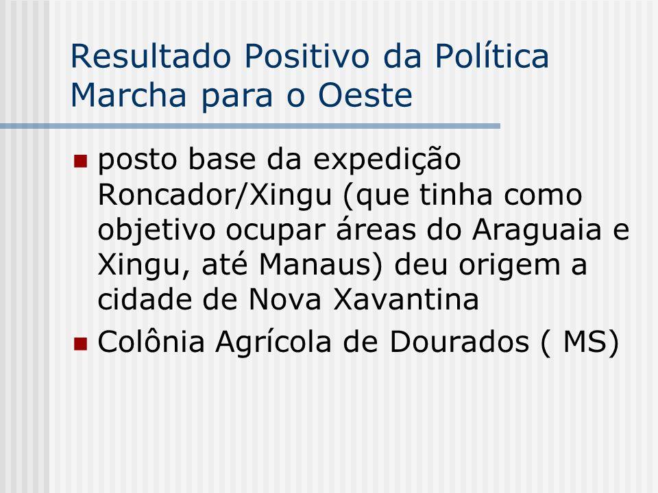 Resultado Positivo da Política Marcha para o Oeste posto base da expedição Roncador/Xingu (que tinha como objetivo ocupar áreas do Araguaia e Xingu, a