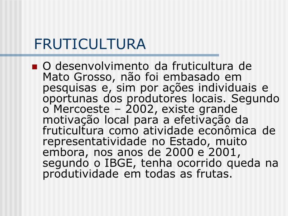 FRUTICULTURA O desenvolvimento da fruticultura de Mato Grosso, não foi embasado em pesquisas e, sim por ações individuais e oportunas dos produtores l