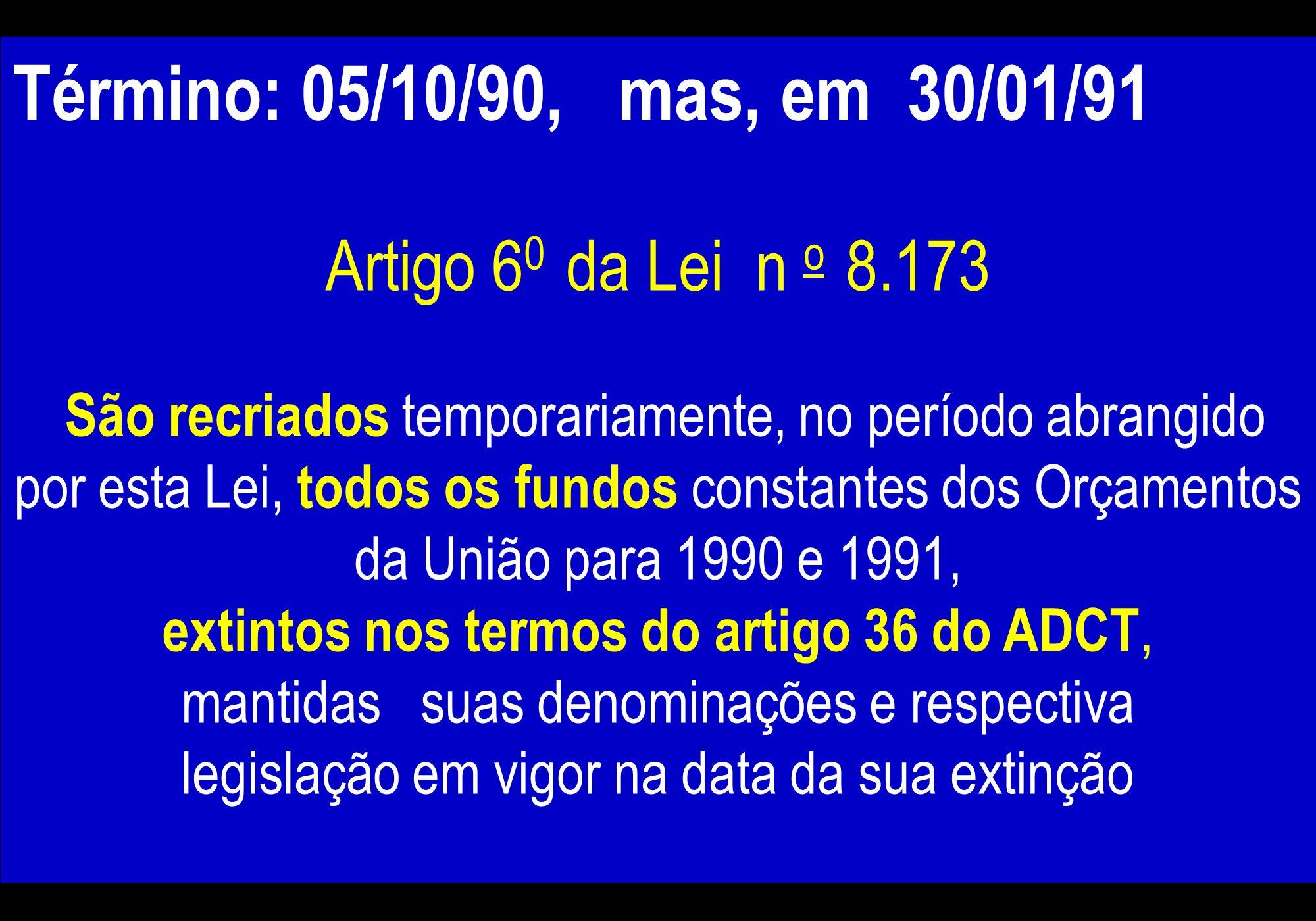 Artigo 36 do ADCT Os fundos existentes na data da promulgação da Constituição, excetuados os resultantes de isenções fiscais que passem a integrar pat