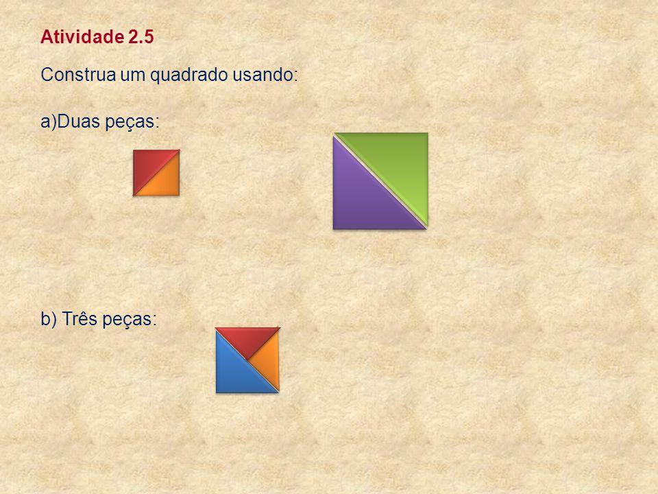 Atividade 2.5 Construa um quadrado usando: a)Duas peças: b) Três peças: