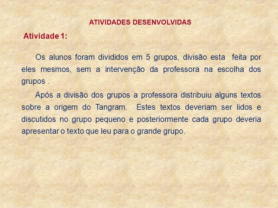 ATIVIDADES DESENVOLVIDAS Atividade 1: Os alunos foram divididos em 5 grupos, divisão esta feita por eles mesmos, sem a intervenção da professora na es