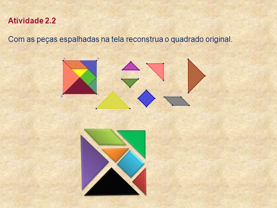 Atividade 2.3 O Tangram também conhecido por placa das sete astúcias, possibilita a construção de diversas figuras a partir de suas peças.