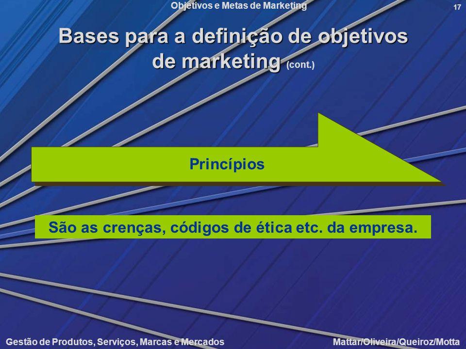 Objetivos e Metas de Marketing Gestão de Produtos, Serviços, Marcas e Mercados Mattar/Oliveira/Queiroz/Motta 17 São as crenças, códigos de ética etc.