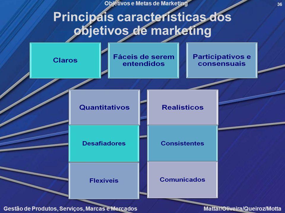 Objetivos e Metas de Marketing Gestão de Produtos, Serviços, Marcas e Mercados Mattar/Oliveira/Queiroz/Motta 36 Principais características dos objetiv