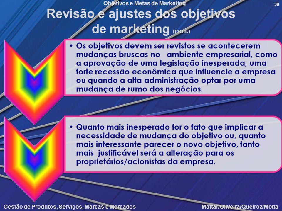 Objetivos e Metas de Marketing Gestão de Produtos, Serviços, Marcas e Mercados Mattar/Oliveira/Queiroz/Motta 38 Revisão e ajustes dos objetivos de mar