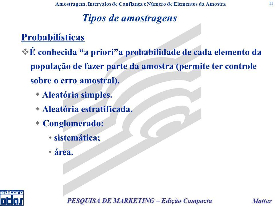Mattar Mattar PESQUISA DE MARKETING – Edição Compacta 11 Probabilísticas É conhecida a prioria probabilidade de cada elemento da população de fazer parte da amostra (permite ter controle sobre o erro amostral).