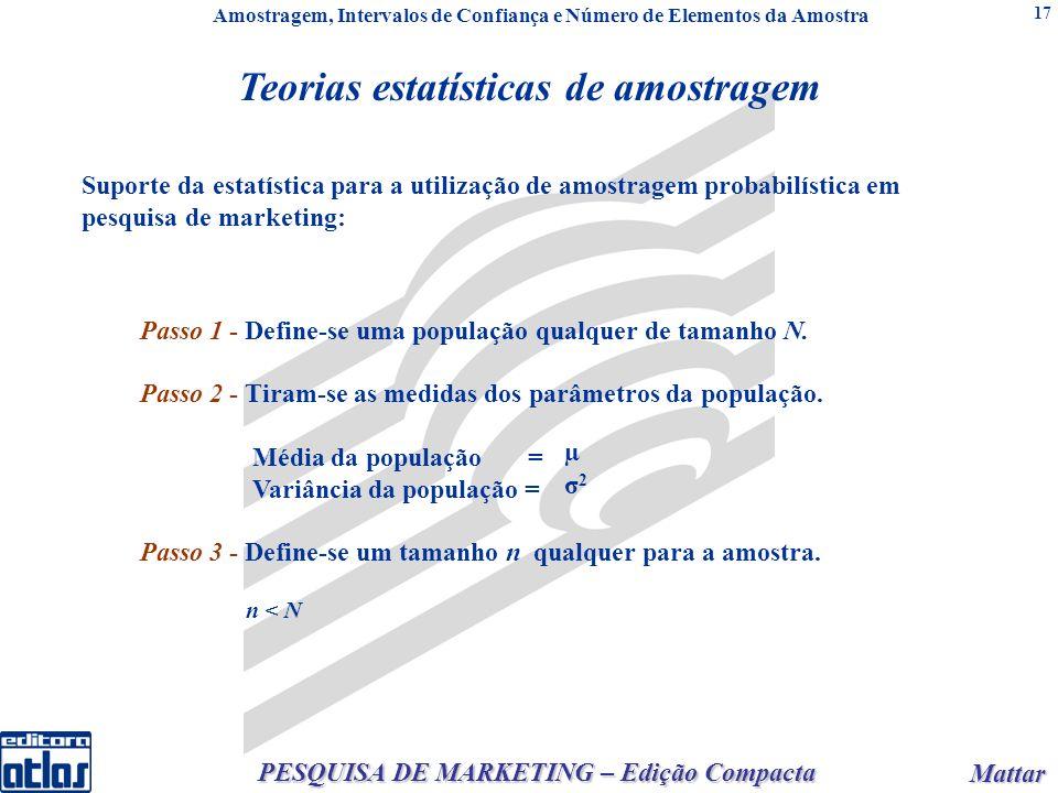 Mattar Mattar PESQUISA DE MARKETING – Edição Compacta 17 Teorias estatísticas de amostragem Passo 1 - Define-se uma população qualquer de tamanho N.