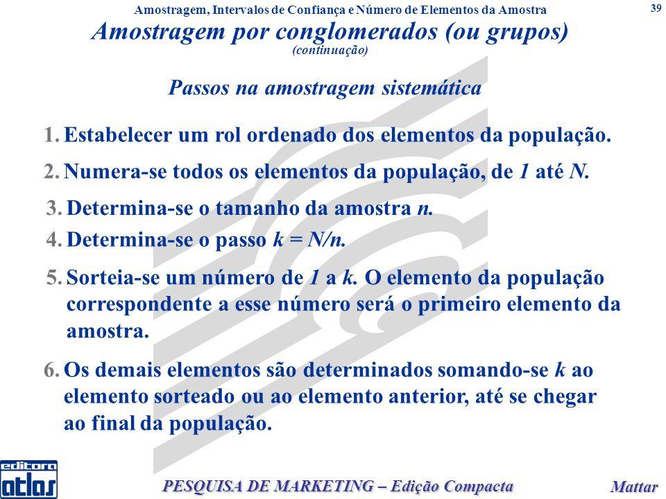 Mattar Mattar PESQUISA DE MARKETING – Edição Compacta 39 1.Estabelecer um rol ordenado dos elementos da população.