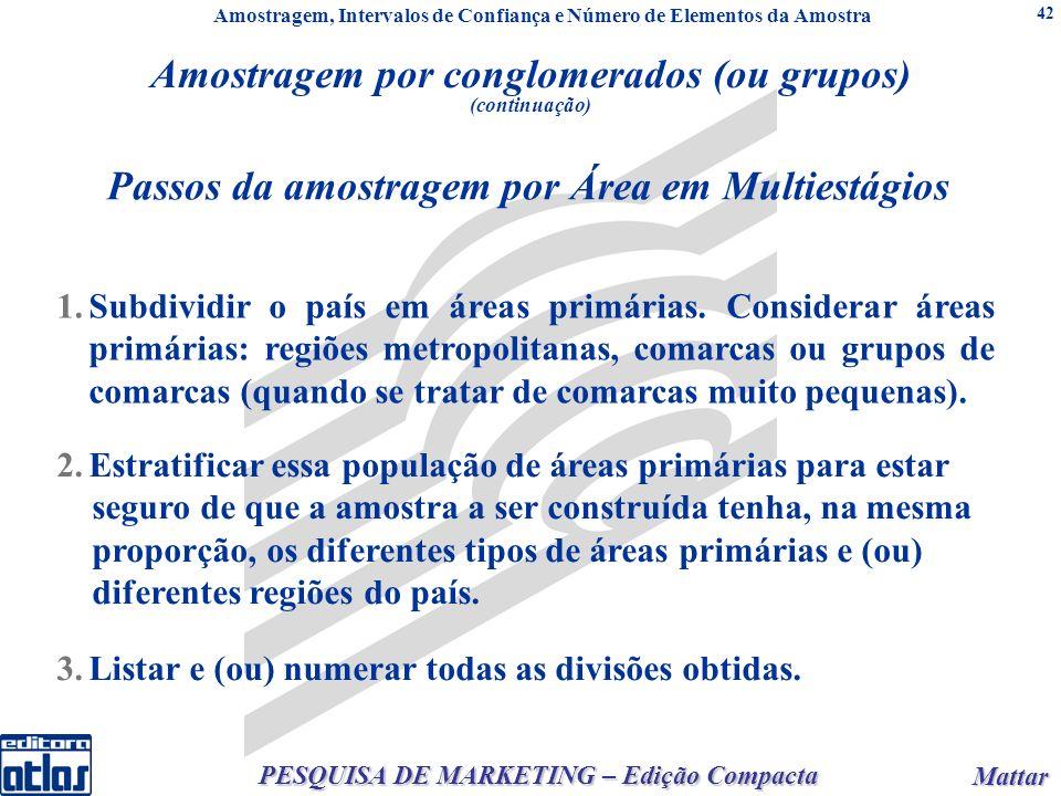 Mattar Mattar PESQUISA DE MARKETING – Edição Compacta 42 1.Subdividir o país em áreas primárias.
