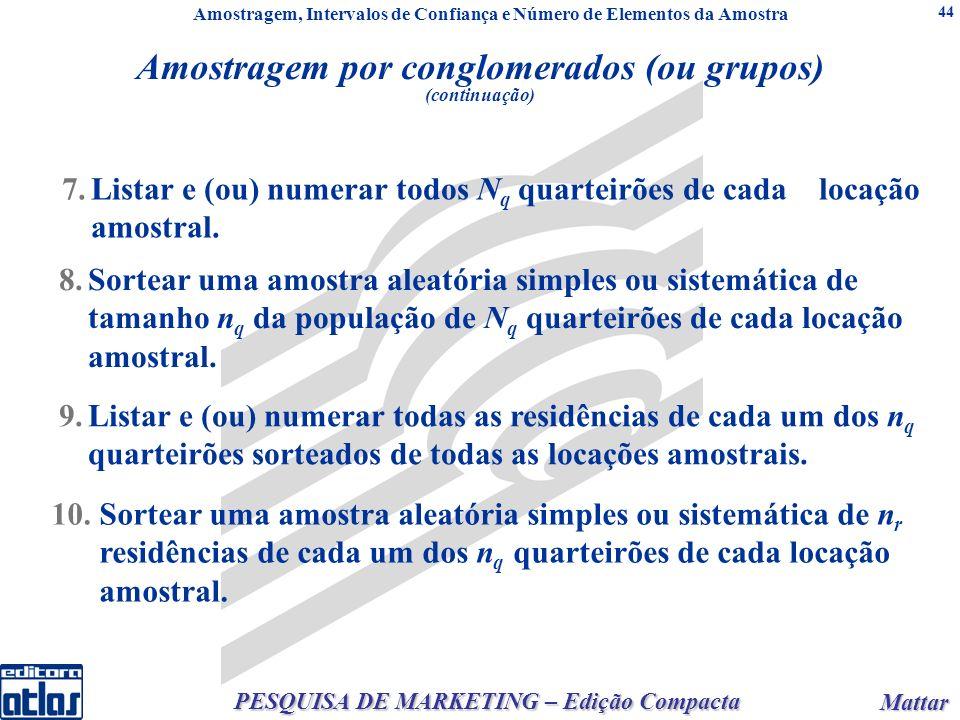 Mattar Mattar PESQUISA DE MARKETING – Edição Compacta 44 7.Listar e (ou) numerar todos N q quarteirões de cada locação amostral.