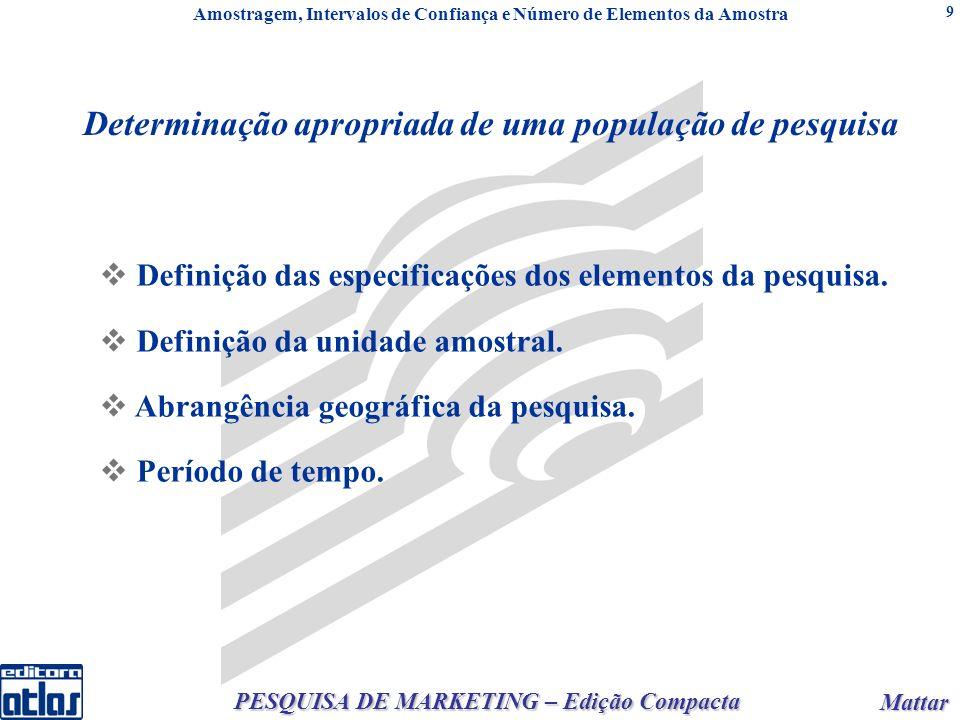 Mattar Mattar PESQUISA DE MARKETING – Edição Compacta 9 Determinação apropriada de uma população de pesquisa Definição das especificações dos elementos da pesquisa.
