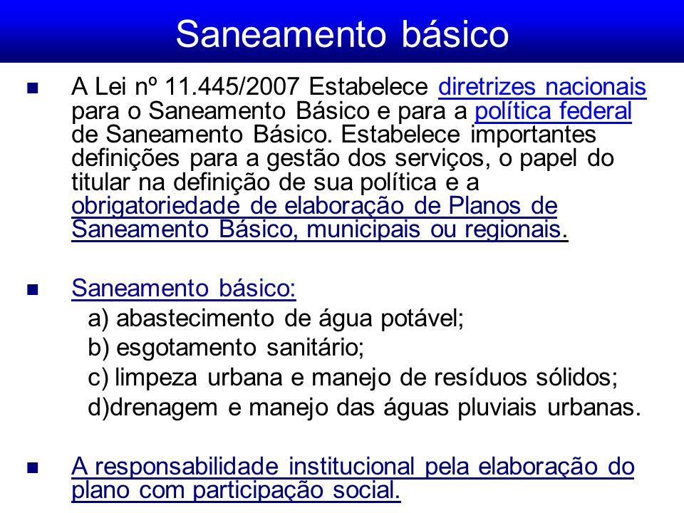 Saneamento básico A Lei nº 11.445/2007 Estabelece diretrizes nacionais para o Saneamento Básico e para a política federal de Saneamento Básico.