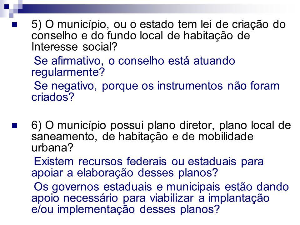 5) O município, ou o estado tem lei de criação do conselho e do fundo local de habitação de Interesse social.