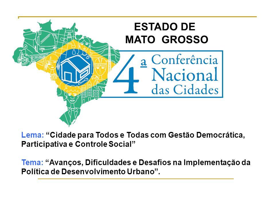 Lema: Cidade para Todos e Todas com Gestão Democrática, Participativa e Controle Social Tema: Avanços, Dificuldades e Desafios na Implementação da Política de Desenvolvimento Urbano.
