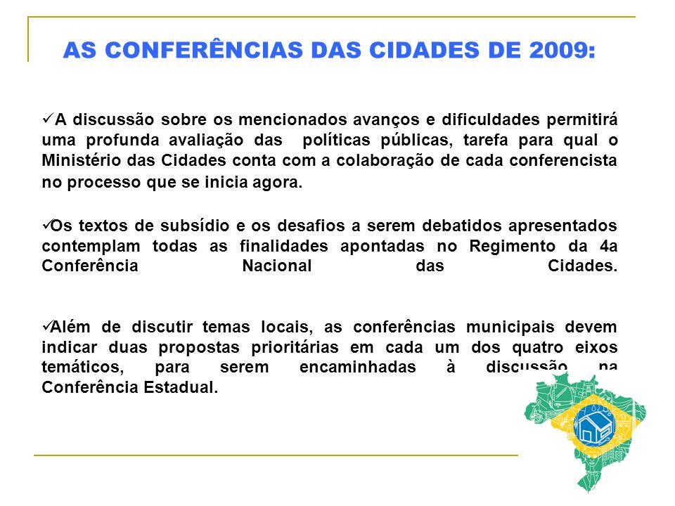 AS CONFERÊNCIAS DAS CIDADES DE 2009: A discussão sobre os mencionados avanços e dificuldades permitirá uma profunda avaliação das políticas públicas, tarefa para qual o Ministério das Cidades conta com a colaboração de cada conferencista no processo que se inicia agora.