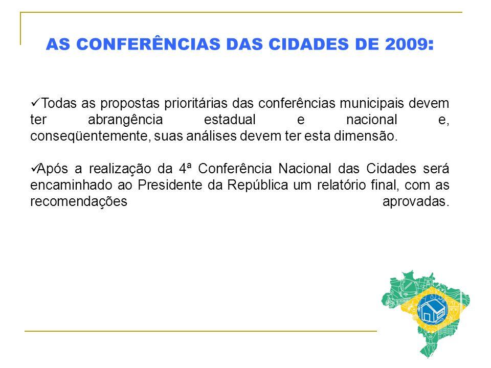AS CONFERÊNCIAS DAS CIDADES DE 2009 : Todas as propostas prioritárias das conferências municipais devem ter abrangência estadual e nacional e, conseqüentemente, suas análises devem ter esta dimensão.