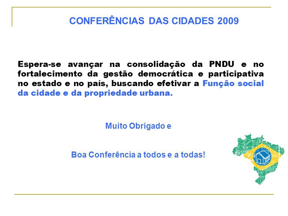 Espera-se avançar na consolidação da PNDU e no fortalecimento da gestão democrática e participativa no estado e no país, buscando efetivar a Função so