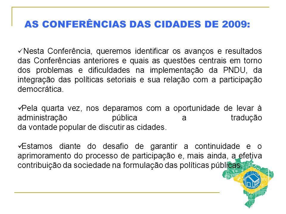 AS CONFERÊNCIAS DAS CIDADES DE 2009: Nesta Conferência, queremos identificar os avanços e resultados das Conferências anteriores e quais as questões centrais em torno dos problemas e dificuldades na implementação da PNDU, da integração das políticas setoriais e sua relação com a participação democrática.