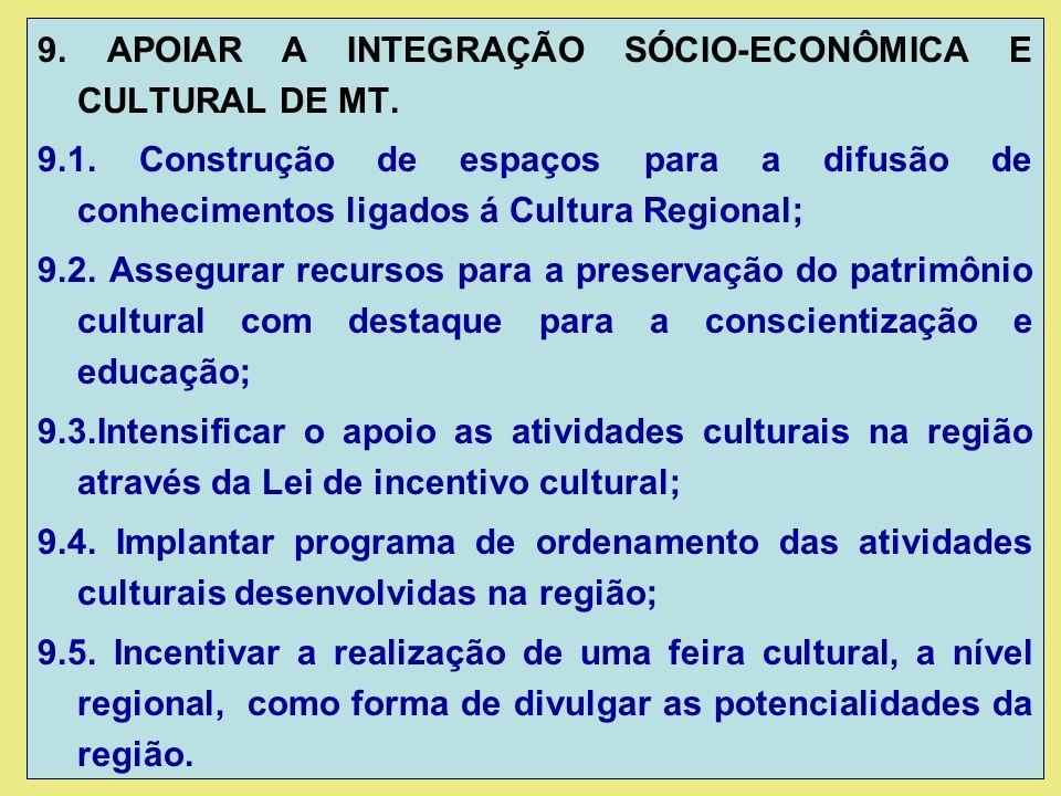 9. APOIAR A INTEGRAÇÃO SÓCIO-ECONÔMICA E CULTURAL DE MT.