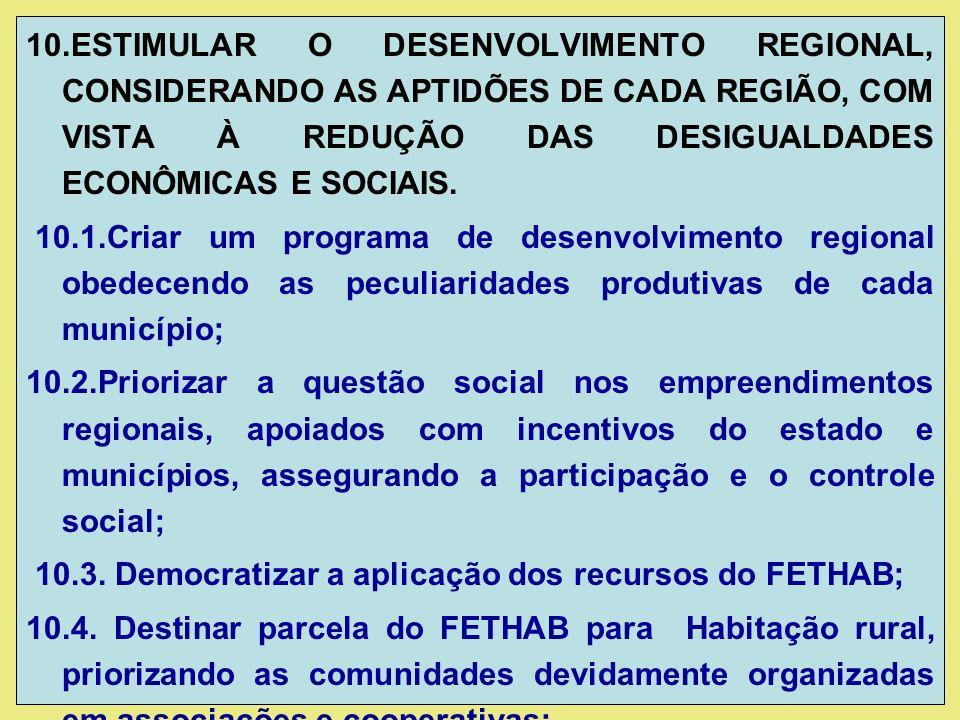 10.ESTIMULAR O DESENVOLVIMENTO REGIONAL, CONSIDERANDO AS APTIDÕES DE CADA REGIÃO, COM VISTA À REDUÇÃO DAS DESIGUALDADES ECONÔMICAS E SOCIAIS.