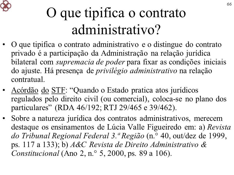 66 O que tipifica o contrato administrativo? O que tipifica o contrato administrativo e o distingue do contrato privado é a participação da Administra