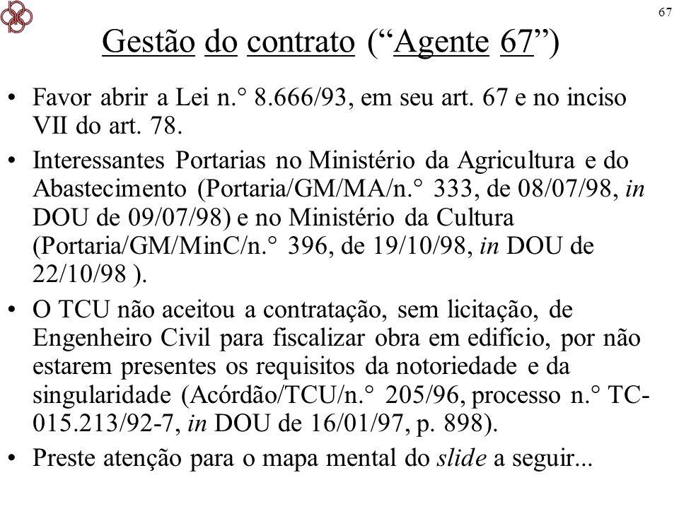 67 Gestão do contrato (Agente 67) Favor abrir a Lei n.° 8.666/93, em seu art. 67 e no inciso VII do art. 78. Interessantes Portarias no Ministério da
