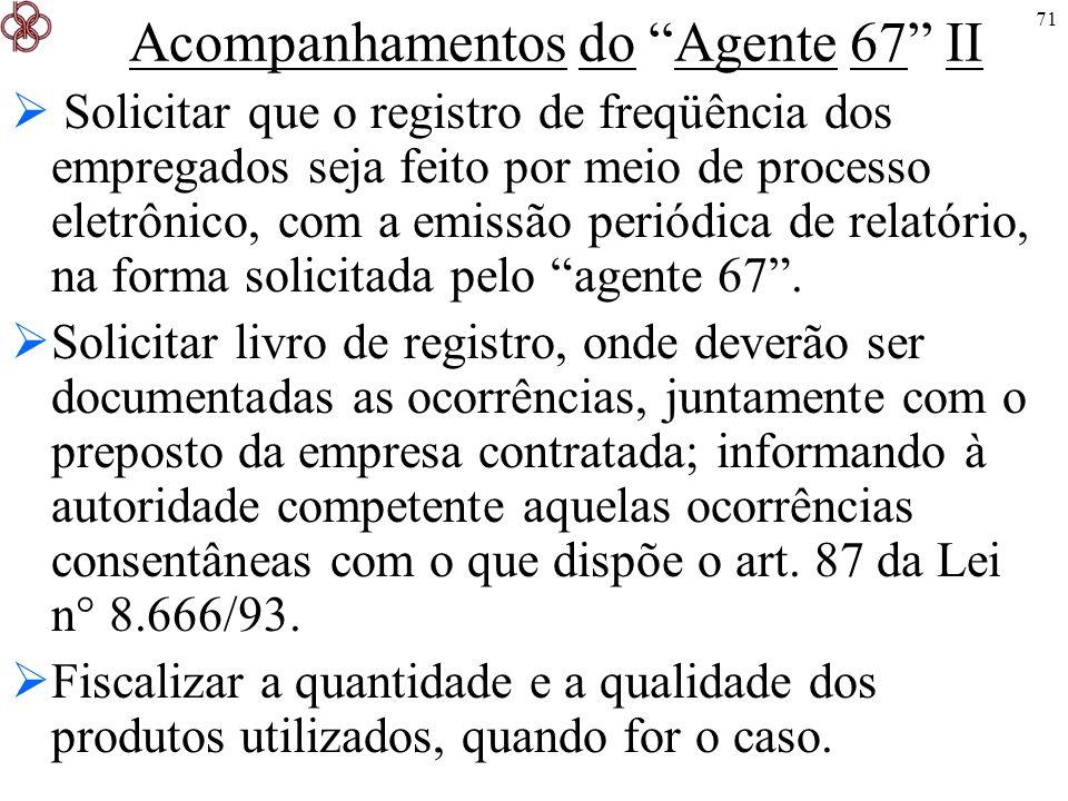 71 Acompanhamentos do Agente 67 II Solicitar que o registro de freqüência dos empregados seja feito por meio de processo eletrônico, com a emissão per