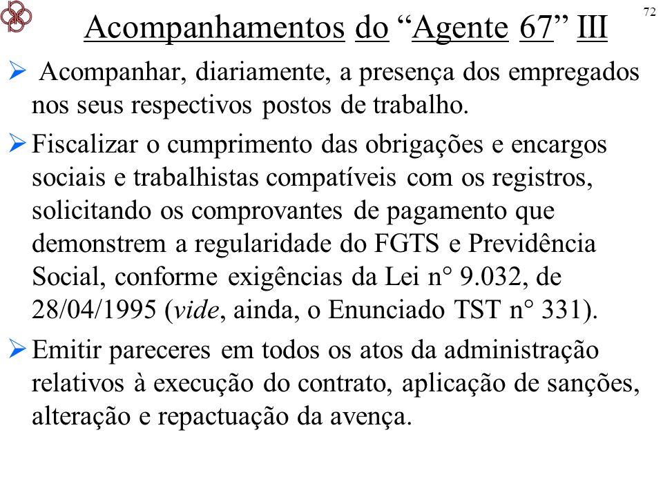 72 Acompanhamentos do Agente 67 III Acompanhar, diariamente, a presença dos empregados nos seus respectivos postos de trabalho. Fiscalizar o cumprimen