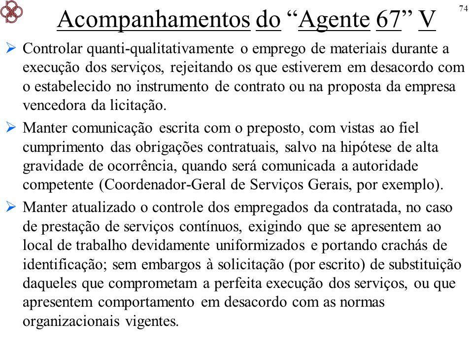 74 Acompanhamentos do Agente 67 V Controlar quanti-qualitativamente o emprego de materiais durante a execução dos serviços, rejeitando os que estivere