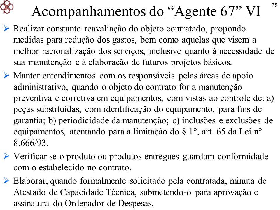75 Acompanhamentos do Agente 67 VI Realizar constante reavaliação do objeto contratado, propondo medidas para redução dos gastos, bem como aquelas que