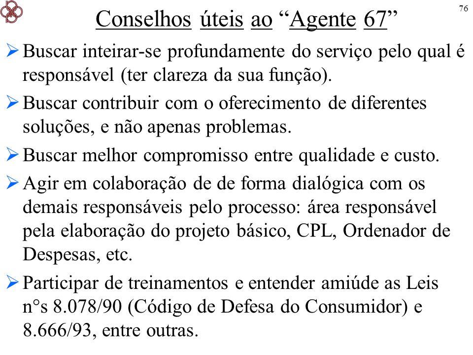 76 Conselhos úteis ao Agente 67 Buscar inteirar-se profundamente do serviço pelo qual é responsável (ter clareza da sua função). Buscar contribuir com
