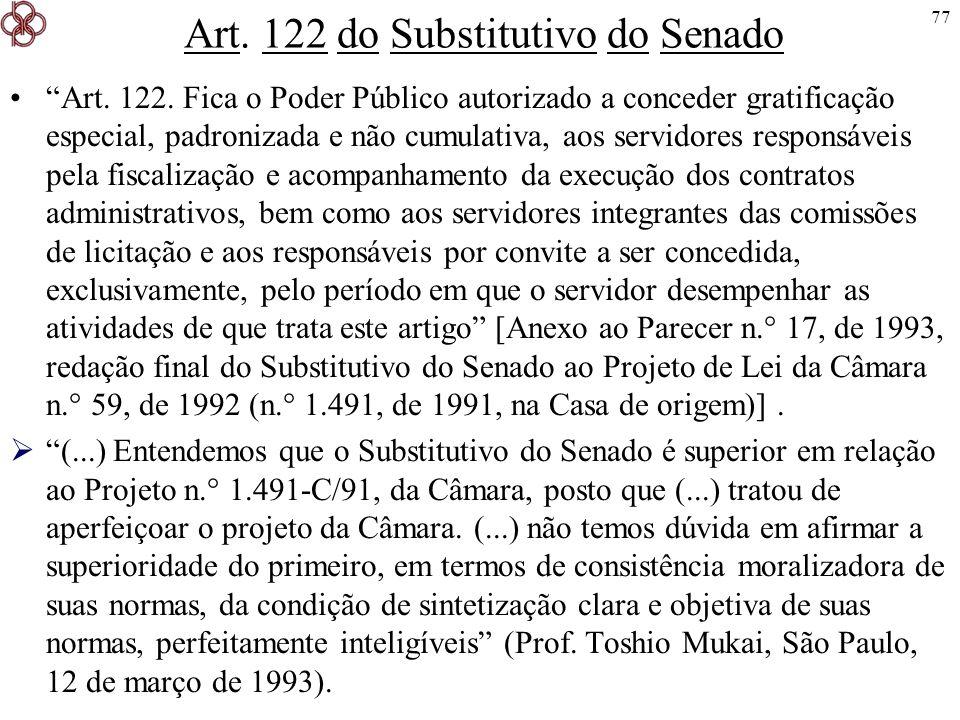 77 Art. 122 do Substitutivo do Senado Art. 122. Fica o Poder Público autorizado a conceder gratificação especial, padronizada e não cumulativa, aos se
