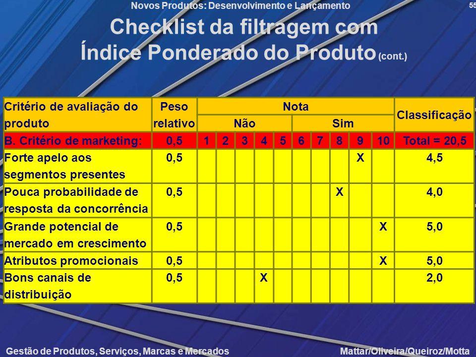 Gestão de Produtos, Serviços, Marcas e Mercados Mattar/Oliveira/Queiroz/Motta Novos Produtos: Desenvolvimento e Lançamento 55 Checklist da filtragem c