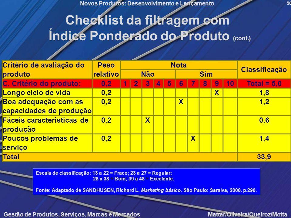 Gestão de Produtos, Serviços, Marcas e Mercados Mattar/Oliveira/Queiroz/Motta Novos Produtos: Desenvolvimento e Lançamento 56 Checklist da filtragem c