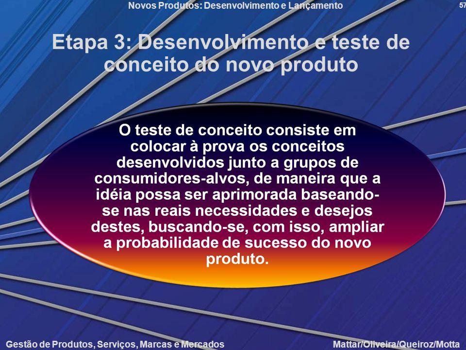 Gestão de Produtos, Serviços, Marcas e Mercados Mattar/Oliveira/Queiroz/Motta Novos Produtos: Desenvolvimento e Lançamento 57 Etapa 3: Desenvolvimento