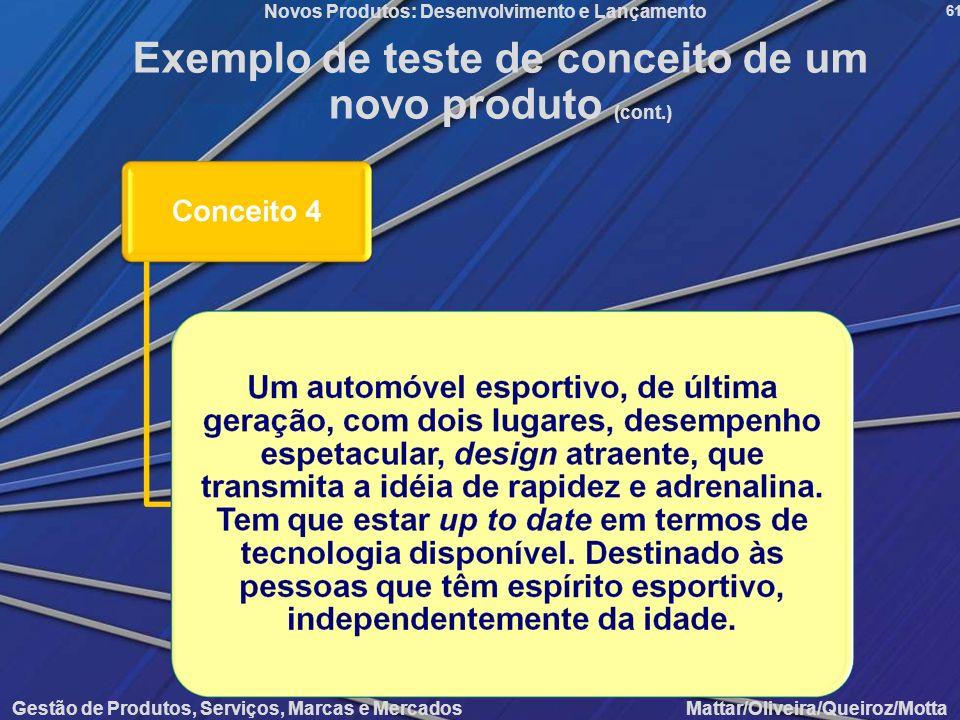 Gestão de Produtos, Serviços, Marcas e Mercados Mattar/Oliveira/Queiroz/Motta Novos Produtos: Desenvolvimento e Lançamento 61 Exemplo de teste de conc