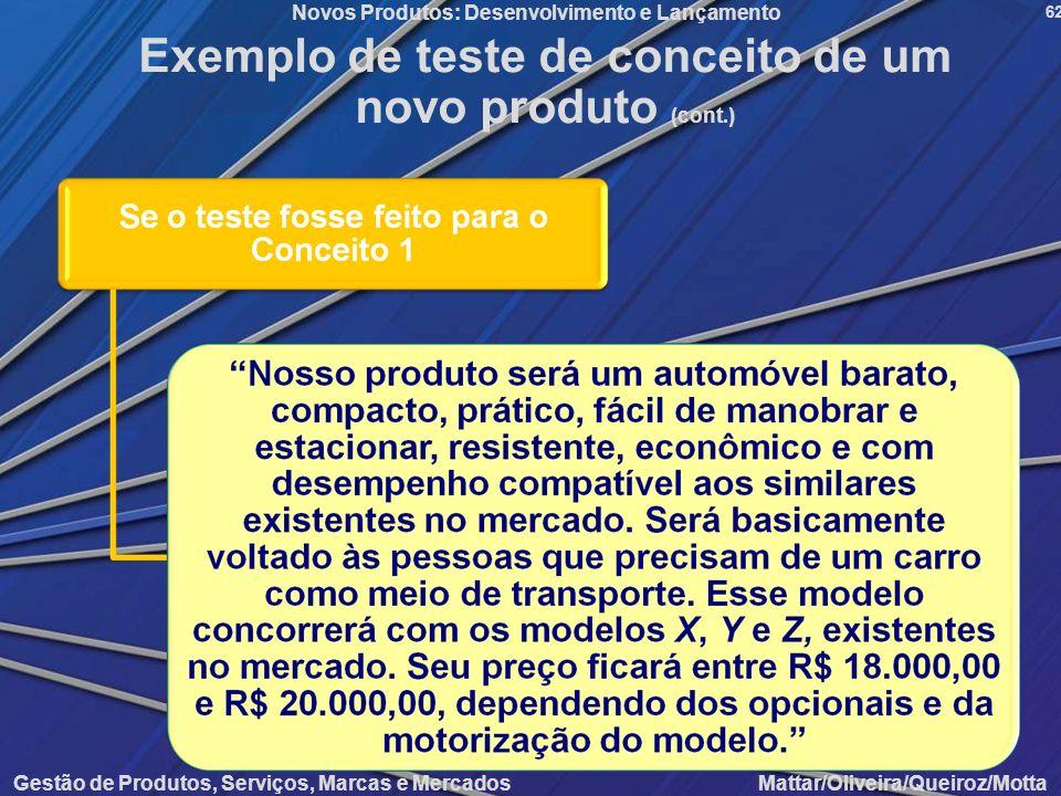Gestão de Produtos, Serviços, Marcas e Mercados Mattar/Oliveira/Queiroz/Motta Novos Produtos: Desenvolvimento e Lançamento 62 Exemplo de teste de conc