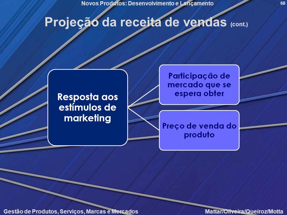 Novos Produtos: Desenvolvimento e Lançamento Gestão de Produtos, Serviços, Marcas e Mercados Mattar/Oliveira/Queiroz/Motta 68 Projeção da receita de v