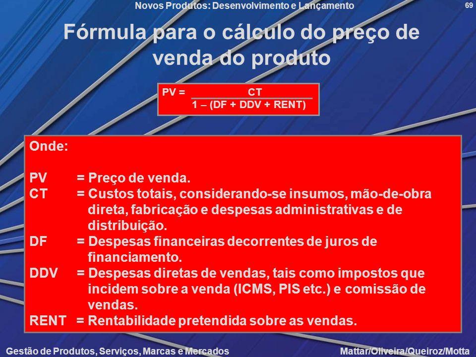 Novos Produtos: Desenvolvimento e Lançamento Gestão de Produtos, Serviços, Marcas e Mercados Mattar/Oliveira/Queiroz/Motta 69 Fórmula para o cálculo d