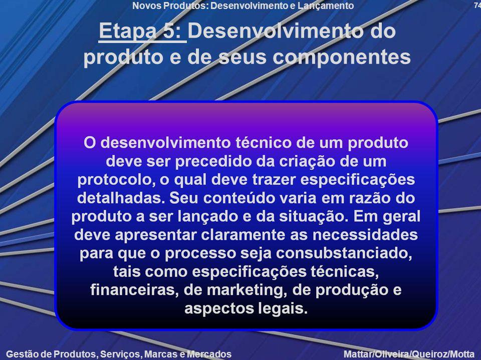 Gestão de Produtos, Serviços, Marcas e Mercados Mattar/Oliveira/Queiroz/Motta Novos Produtos: Desenvolvimento e Lançamento 74 Etapa 5: Desenvolvimento