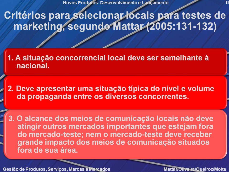 Gestão de Produtos, Serviços, Marcas e Mercados Mattar/Oliveira/Queiroz/Motta Novos Produtos: Desenvolvimento e Lançamento 81 Critérios para seleciona