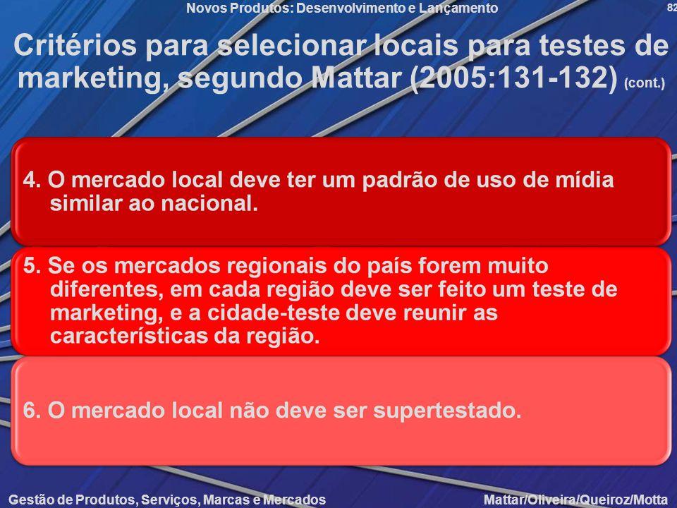Gestão de Produtos, Serviços, Marcas e Mercados Mattar/Oliveira/Queiroz/Motta Novos Produtos: Desenvolvimento e Lançamento 82 Critérios para seleciona