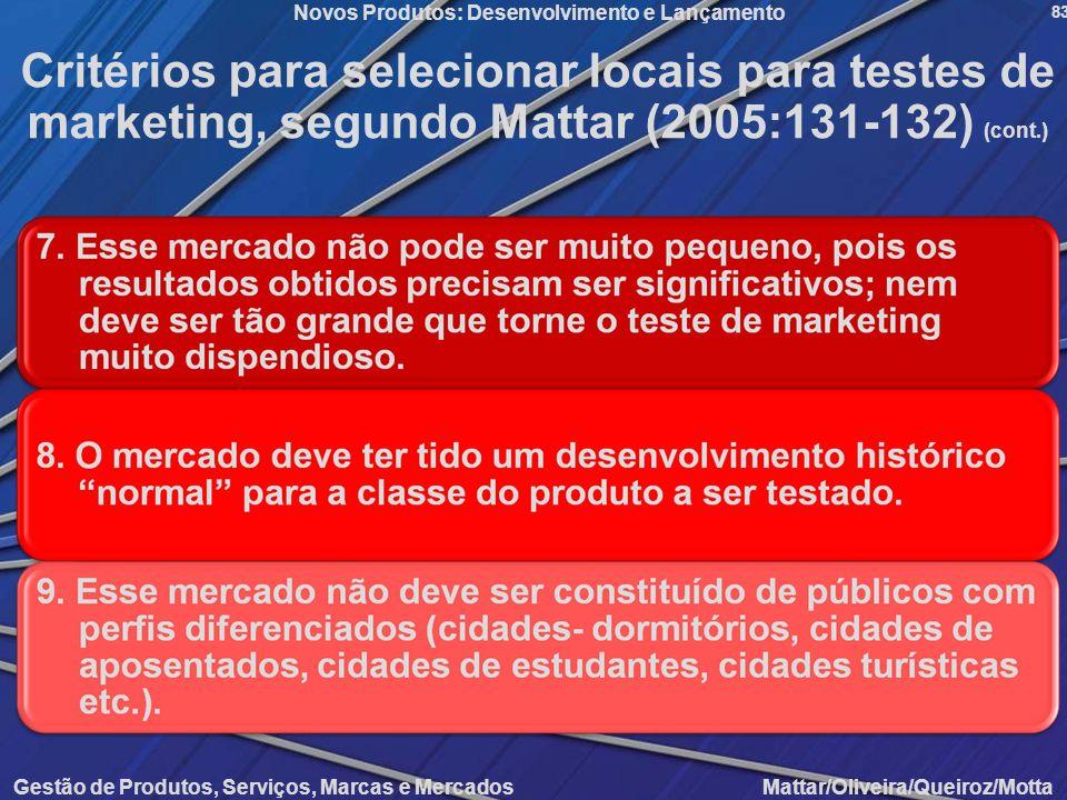 Gestão de Produtos, Serviços, Marcas e Mercados Mattar/Oliveira/Queiroz/Motta Novos Produtos: Desenvolvimento e Lançamento 83 Critérios para seleciona