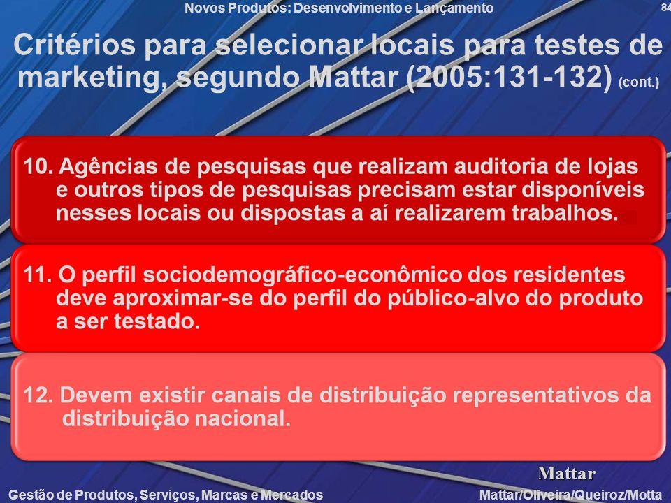 Gestão de Produtos, Serviços, Marcas e Mercados Mattar/Oliveira/Queiroz/Motta Novos Produtos: Desenvolvimento e Lançamento 84 Critérios para seleciona