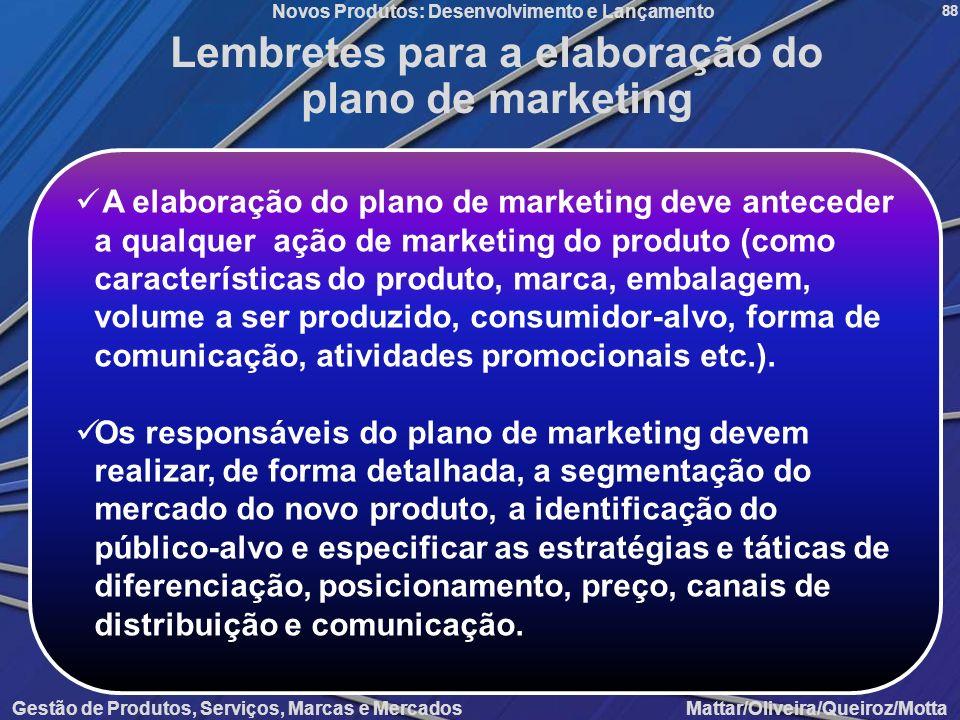 Novos Produtos: Desenvolvimento e Lançamento Gestão de Produtos, Serviços, Marcas e Mercados Mattar/Oliveira/Queiroz/Motta 88 Lembretes para a elabora