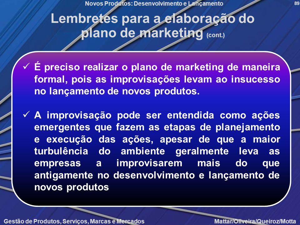 Novos Produtos: Desenvolvimento e Lançamento Gestão de Produtos, Serviços, Marcas e Mercados Mattar/Oliveira/Queiroz/Motta 89 Lembretes para a elabora